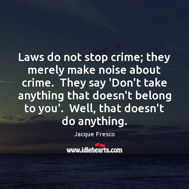 Laws do not stop crime; they merely make noise about crime.  They Image