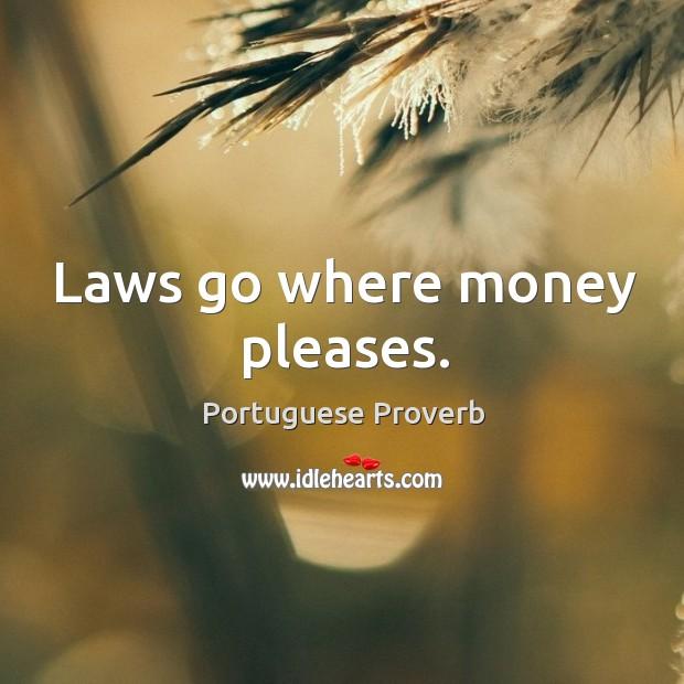 Laws go where money pleases. Portuguese Proverbs Image