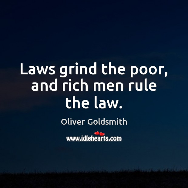 Laws grind the poor, and rich men rule the law. Image
