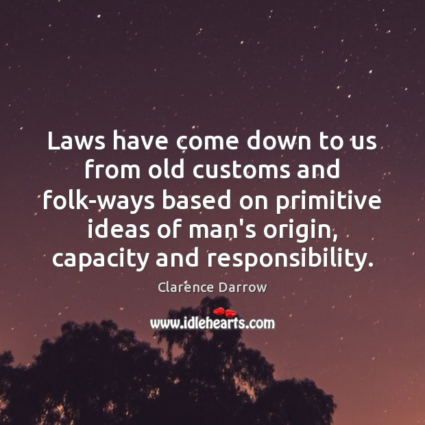 Laws have come down to us from old customs and folk-ways based Image