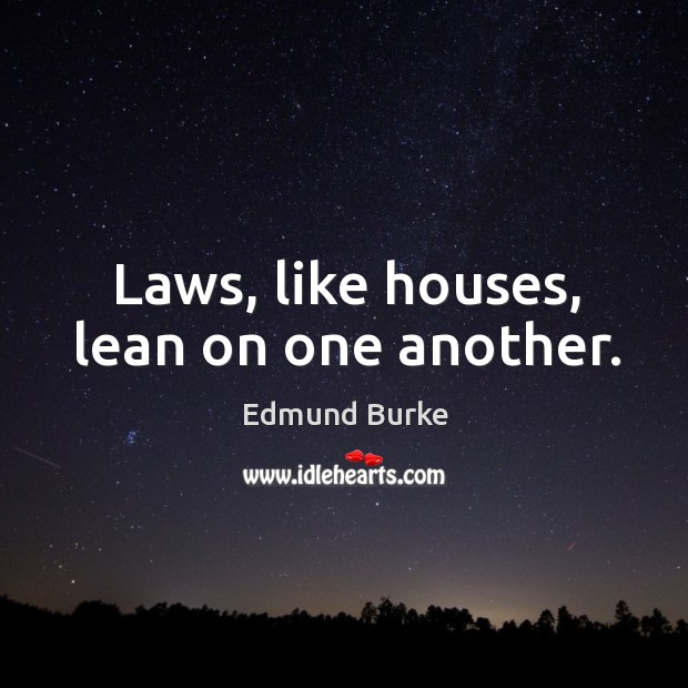 Image, Laws, like houses, lean on one another.