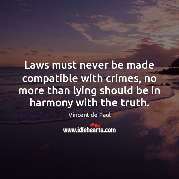 Laws must never be made compatible with crimes, no more than lying Image