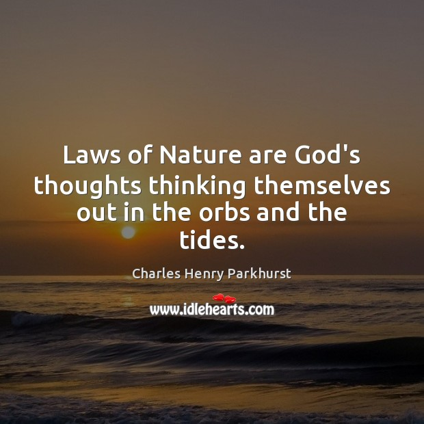 Image, Laws of Nature are God's thoughts thinking themselves out in the orbs and the tides.