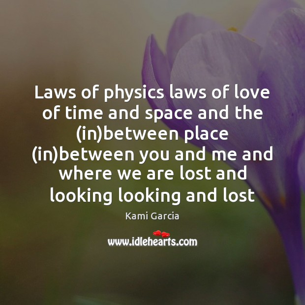 Laws of physics laws of love of time and space and the ( Kami Garcia Picture Quote