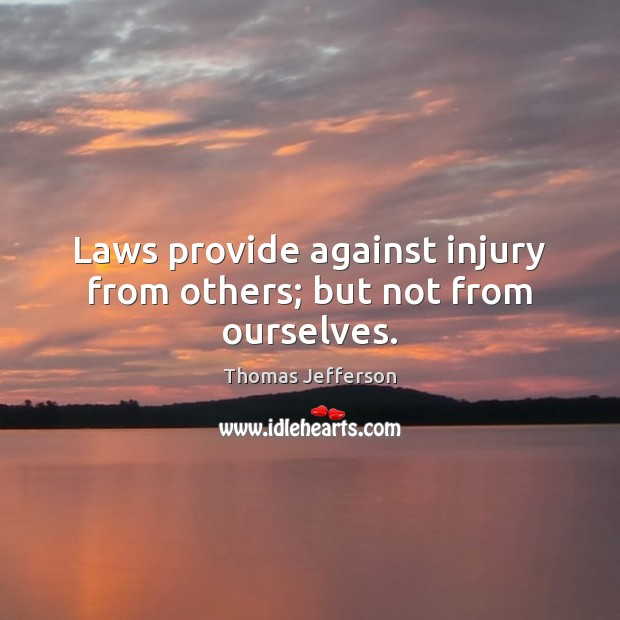 Image, Laws provide against injury from others; but not from ourselves.