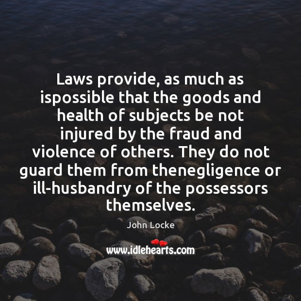 Laws provide, as much as ispossible that the goods and health of John Locke Picture Quote