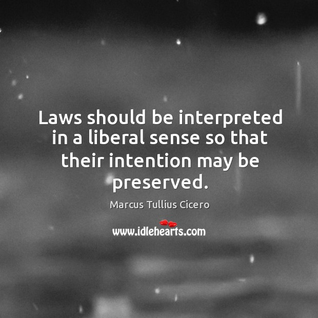 Image, Laws should be interpreted in a liberal sense so that their intention may be preserved.