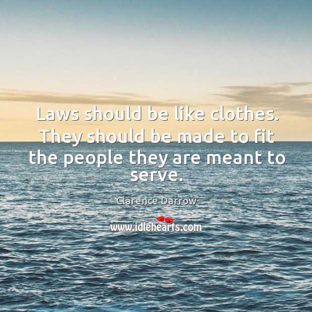 Laws should be like clothes. They should be made to fit the Image