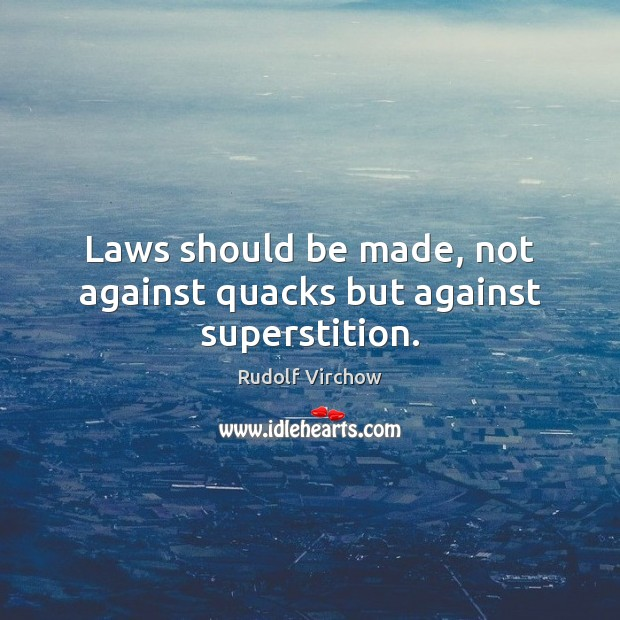 Laws should be made, not against quacks but against superstition. Image