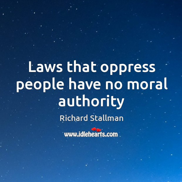 Laws that oppress people have no moral authority Image