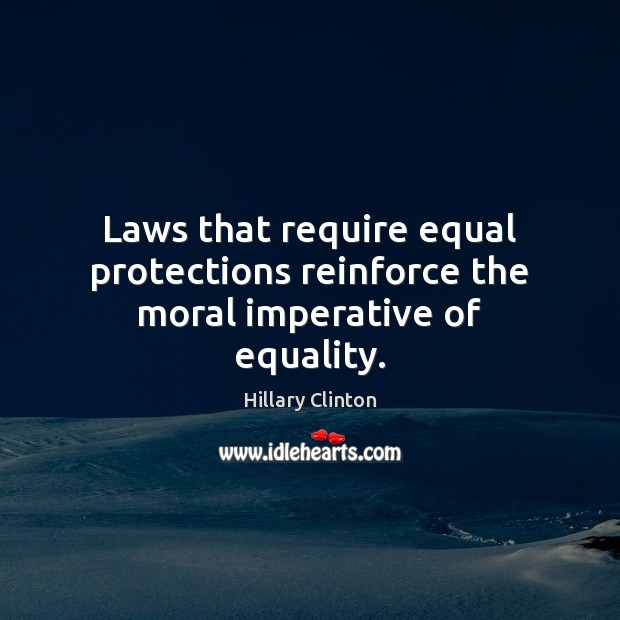 Image, Laws that require equal protections reinforce the moral imperative of equality.