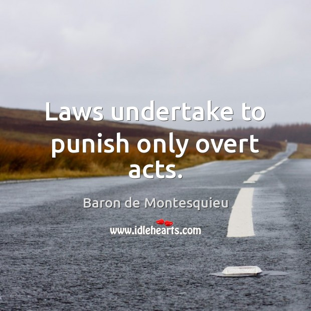 Laws undertake to punish only overt acts. Baron de Montesquieu Picture Quote
