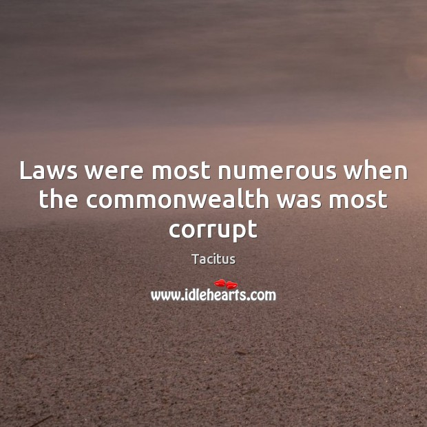Laws were most numerous when the commonwealth was most corrupt Tacitus Picture Quote