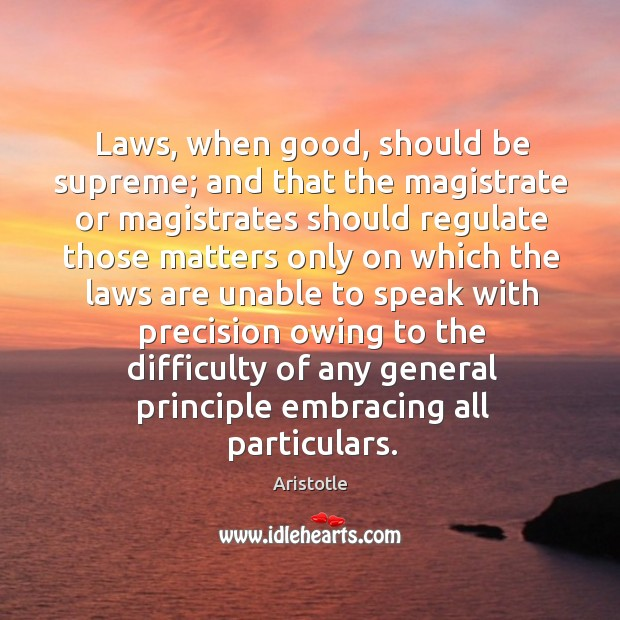Laws, when good, should be supreme; and that the magistrate or magistrates Image