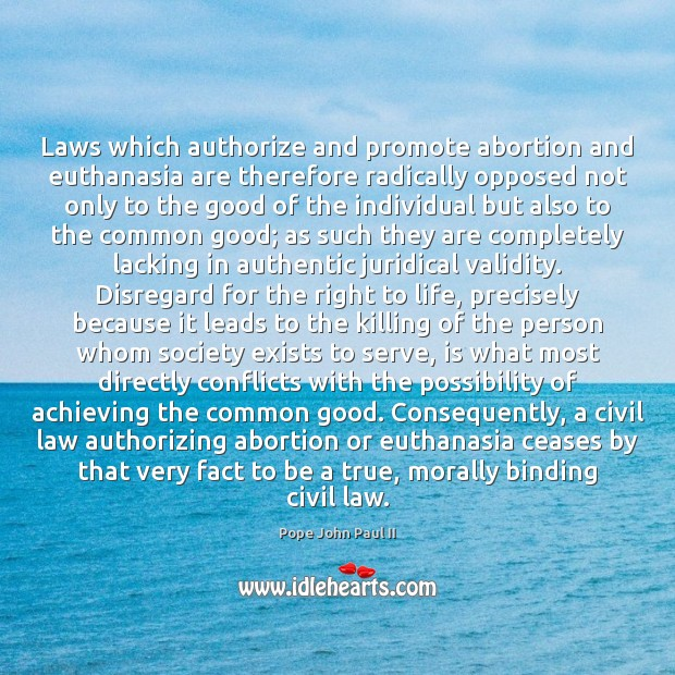 Laws which authorize and promote abortion and euthanasia are therefore radically opposed Pope John Paul II Picture Quote