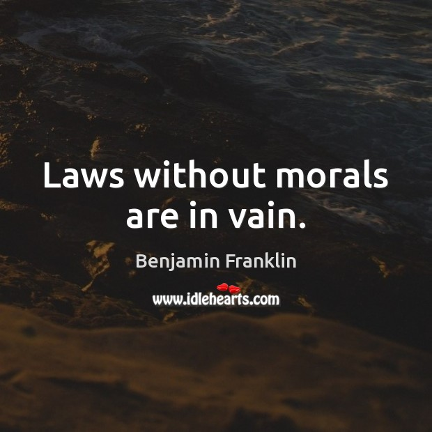 Laws without morals are in vain. Image