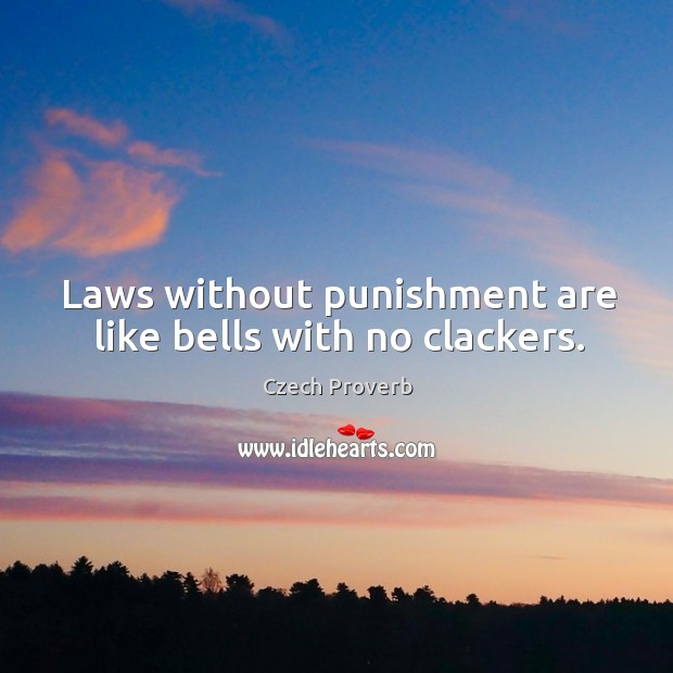 Laws without punishment are like bells with no clackers. Czech Proverbs Image