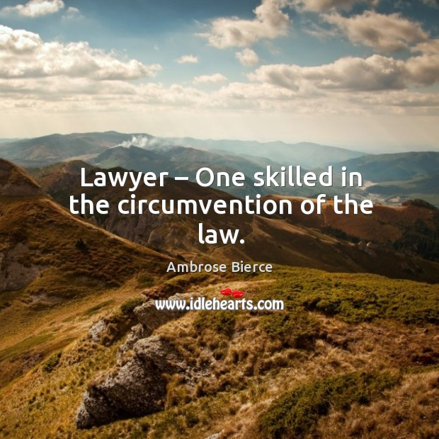 Image, Lawyer – One skilled in the circumvention of the law.