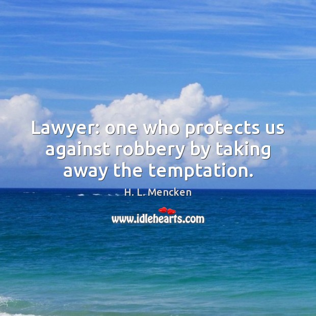 Image, Lawyer: one who protects us against robbery by taking away the temptation.
