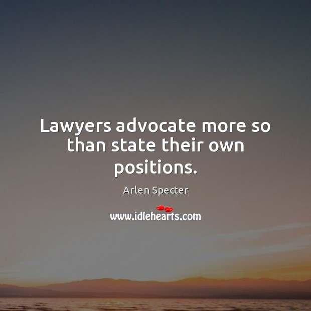 Image, Lawyers advocate more so than state their own positions.