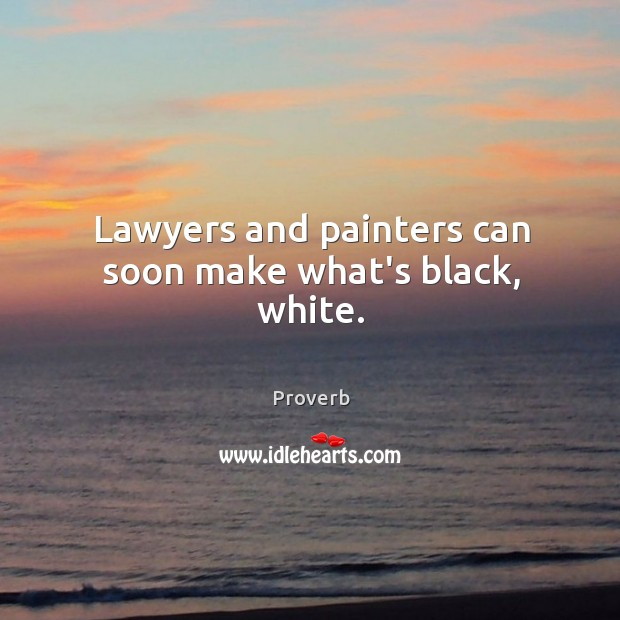 Lawyers and painters can soon make what's black, white. Image