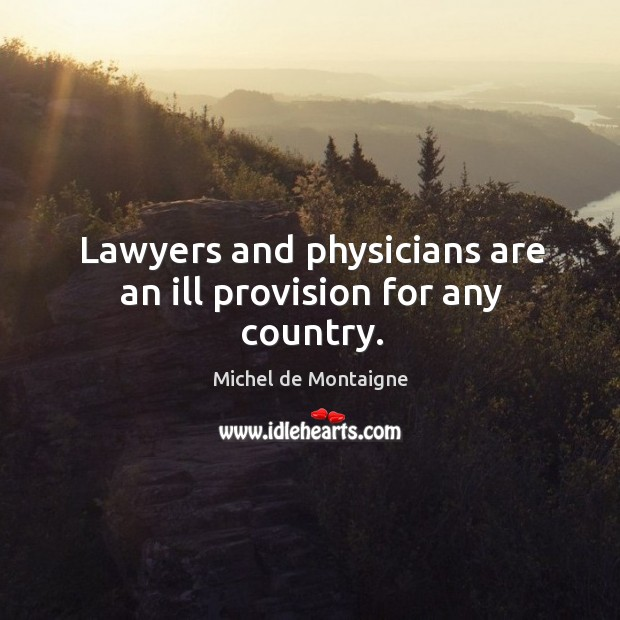 Image, Lawyers and physicians are an ill provision for any country.