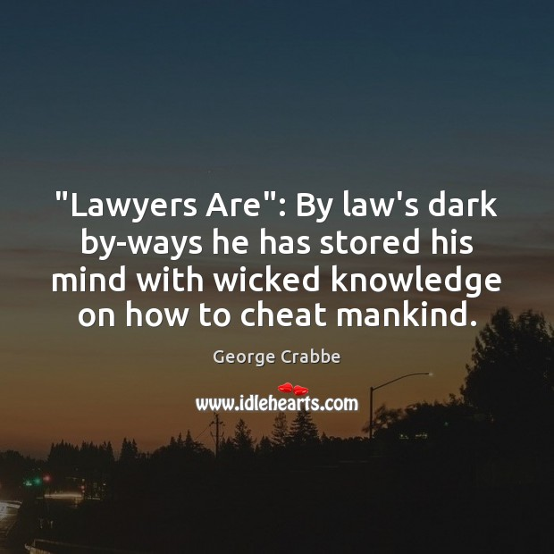 """""""Lawyers Are"""": By law's dark by-ways he has stored his mind with George Crabbe Picture Quote"""