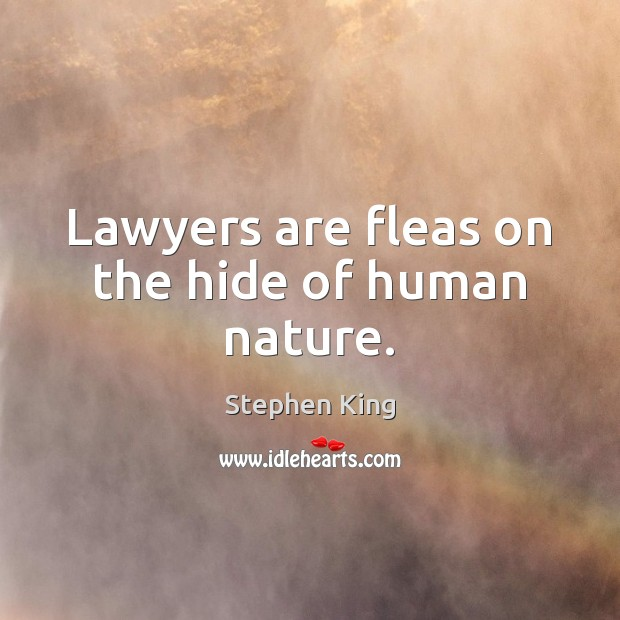 Image about Lawyers are fleas on the hide of human nature.