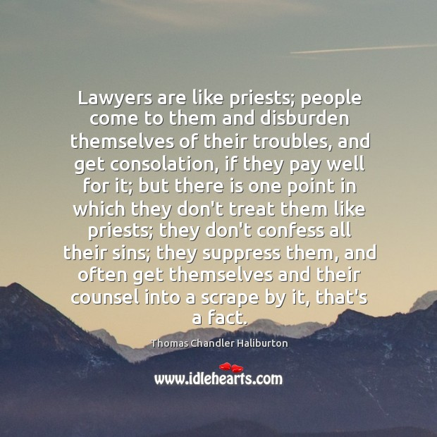 Lawyers are like priests; people come to them and disburden themselves of Image