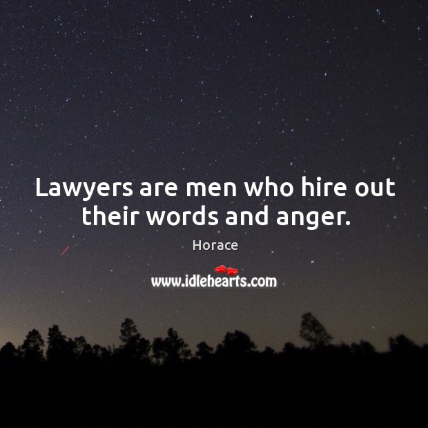 Lawyers are men who hire out their words and anger. Image