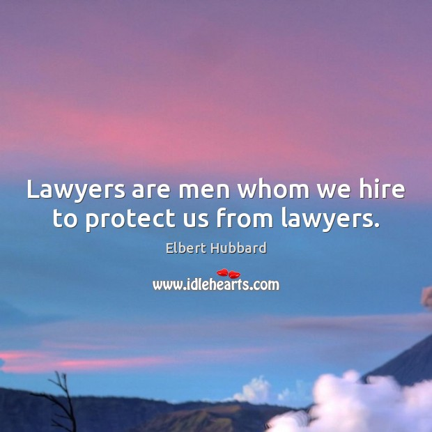 Lawyers are men whom we hire to protect us from lawyers. Image