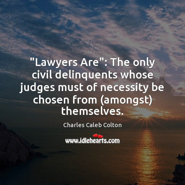 """Image, """"Lawyers Are"""": The only civil delinquents whose judges must of necessity be"""