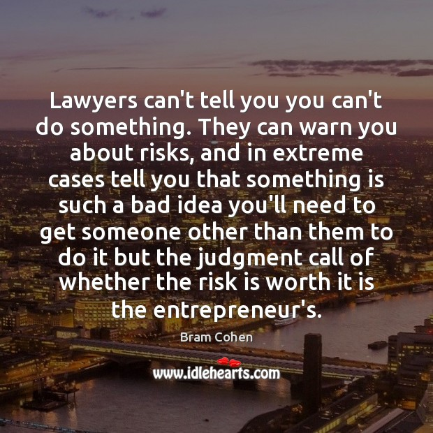 Lawyers can't tell you you can't do something. They can warn you Bram Cohen Picture Quote