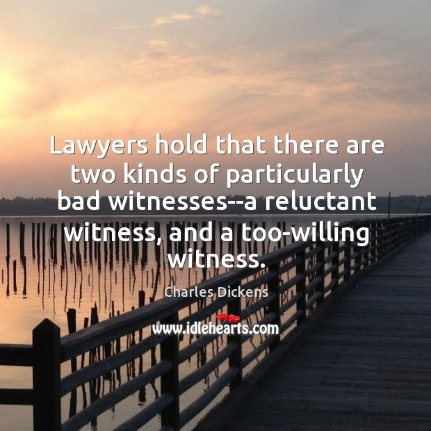 Image, Lawyers hold that there are two kinds of particularly bad witnesses–a reluctant