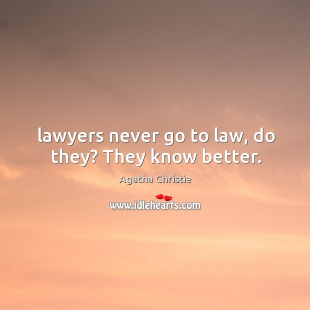 Image, Lawyers never go to law, do they? They know better.
