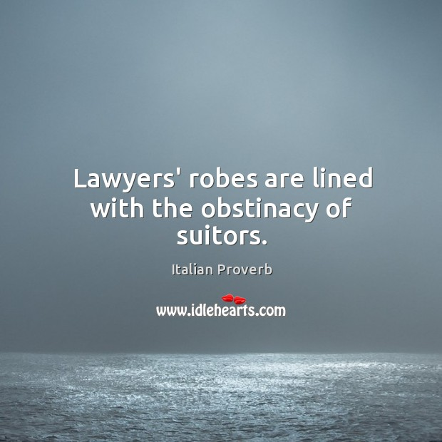 Image, Lawyers' robes are lined with the obstinacy of suitors.