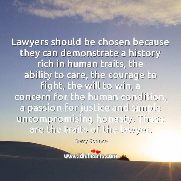 Lawyers should be chosen because they can demonstrate a history rich in Gerry Spence Picture Quote