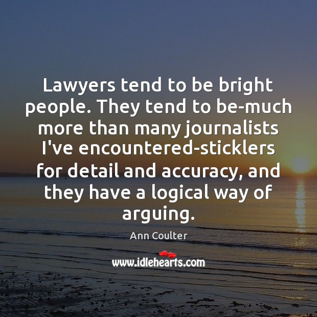 Lawyers tend to be bright people. They tend to be-much more than Ann Coulter Picture Quote