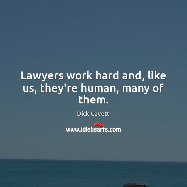 Lawyers work hard and, like us, they're human, many of them. Dick Cavett Picture Quote