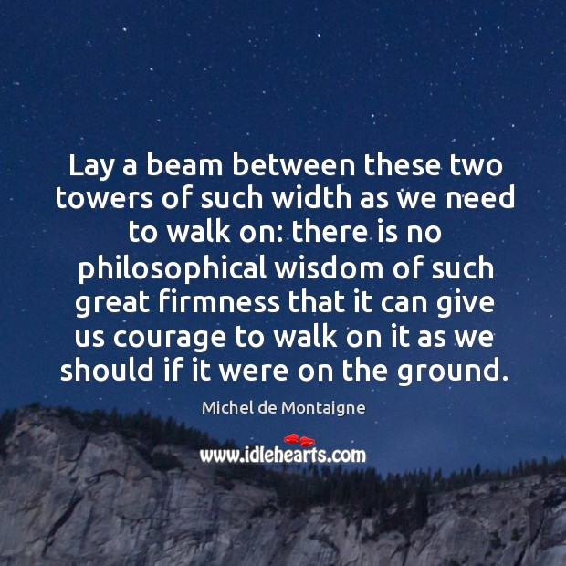 Image, Lay a beam between these two towers of such width as we