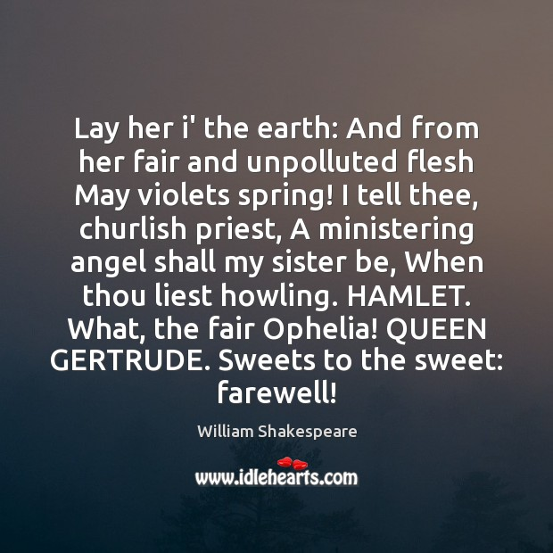 Lay her i' the earth: And from her fair and unpolluted flesh Image