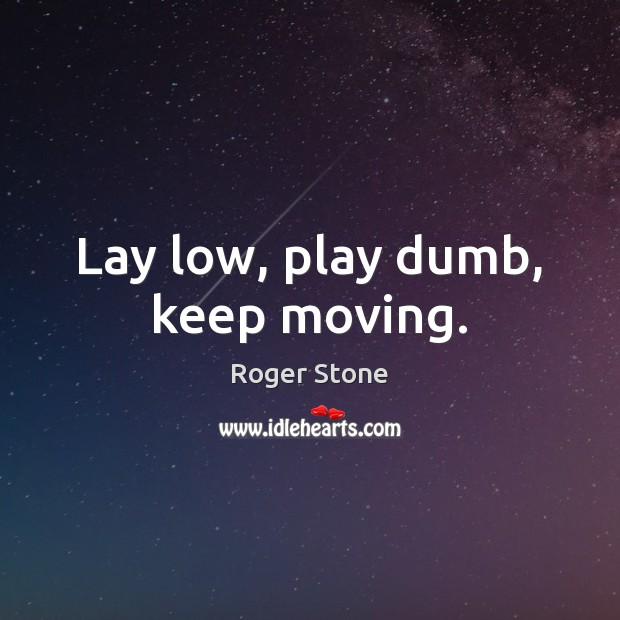 Lay low, play dumb, keep moving. Image