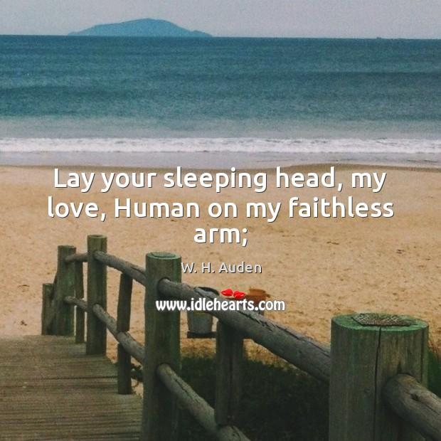 Lay your sleeping head, my love, Human on my faithless arm; Image