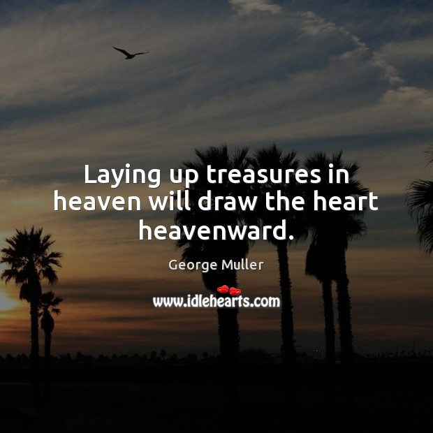 Image, Laying up treasures in heaven will draw the heart heavenward.