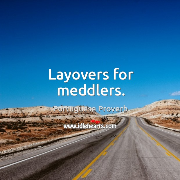 Layovers for meddlers. Image
