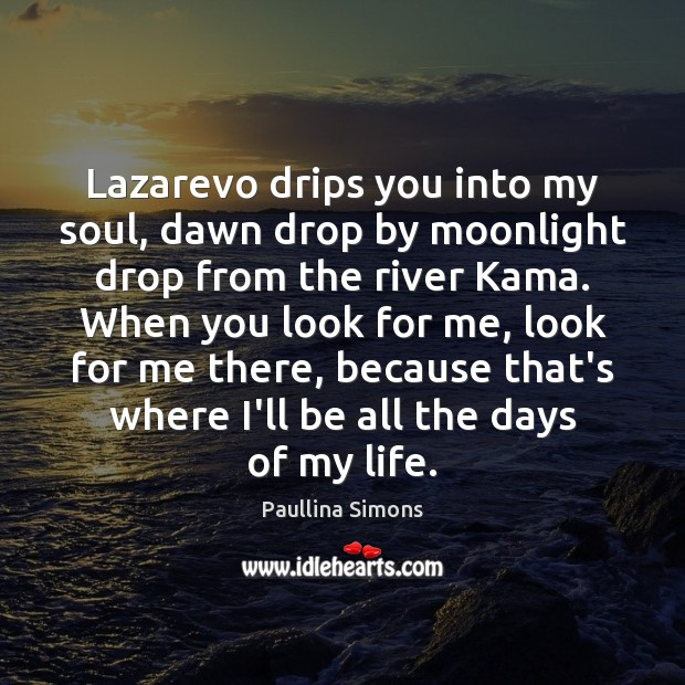 Lazarevo drips you into my soul, dawn drop by moonlight drop from Paullina Simons Picture Quote