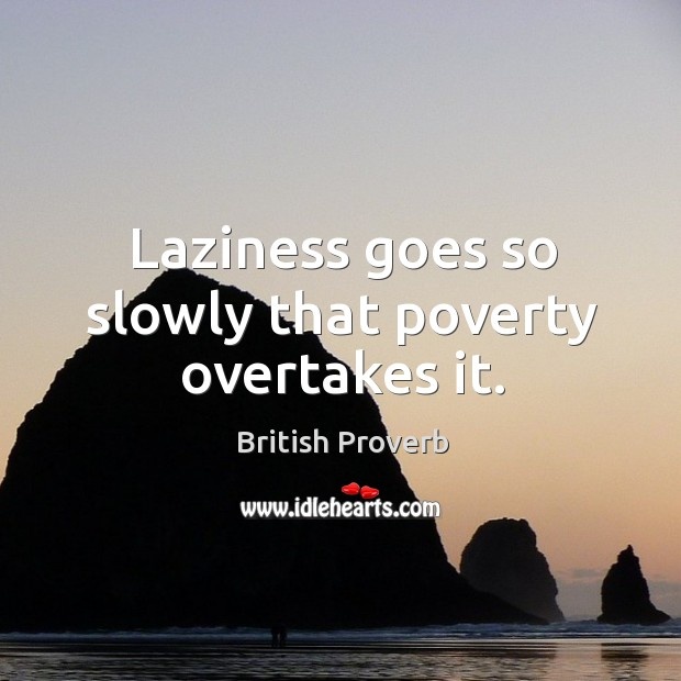 Laziness goes so slowly that poverty overtakes it. British Proverbs Image