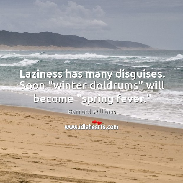 "Image, Laziness has many disguises. Soon ""winter doldrums"" will become ""spring fever."""