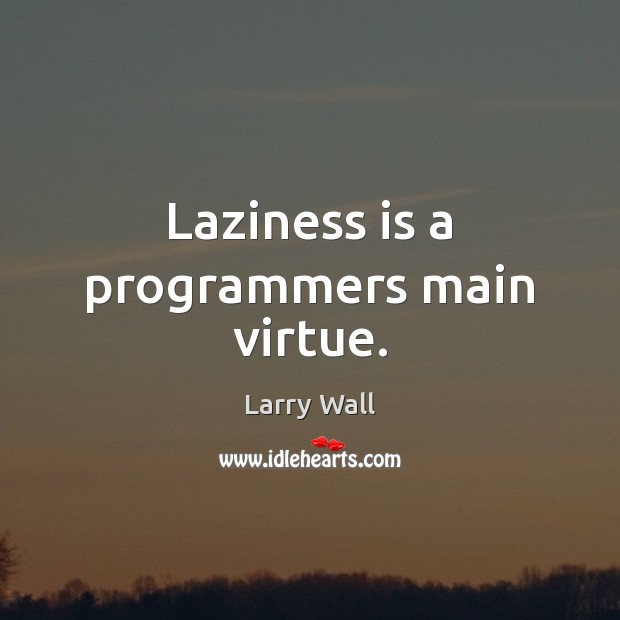 Laziness is a programmers main virtue. Larry Wall Picture Quote