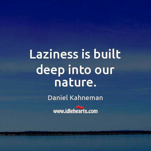 Laziness is built deep into our nature. Image